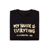 My Shade Is Everything T-Shirt