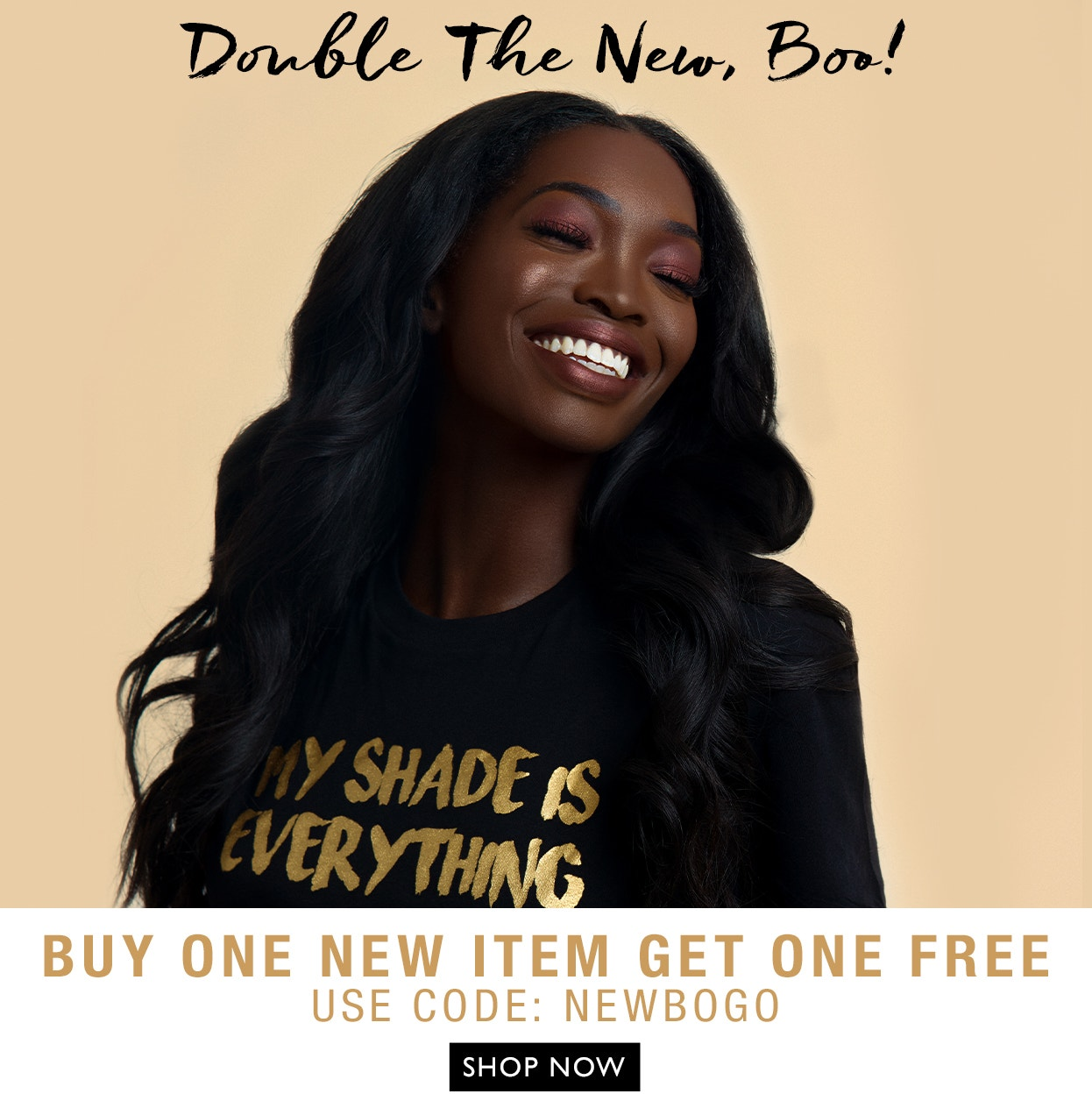 Double the New, Boo! Buy one new item get one Free - Use Code: NEWBOGO | Black Radiance - Model image with beige background