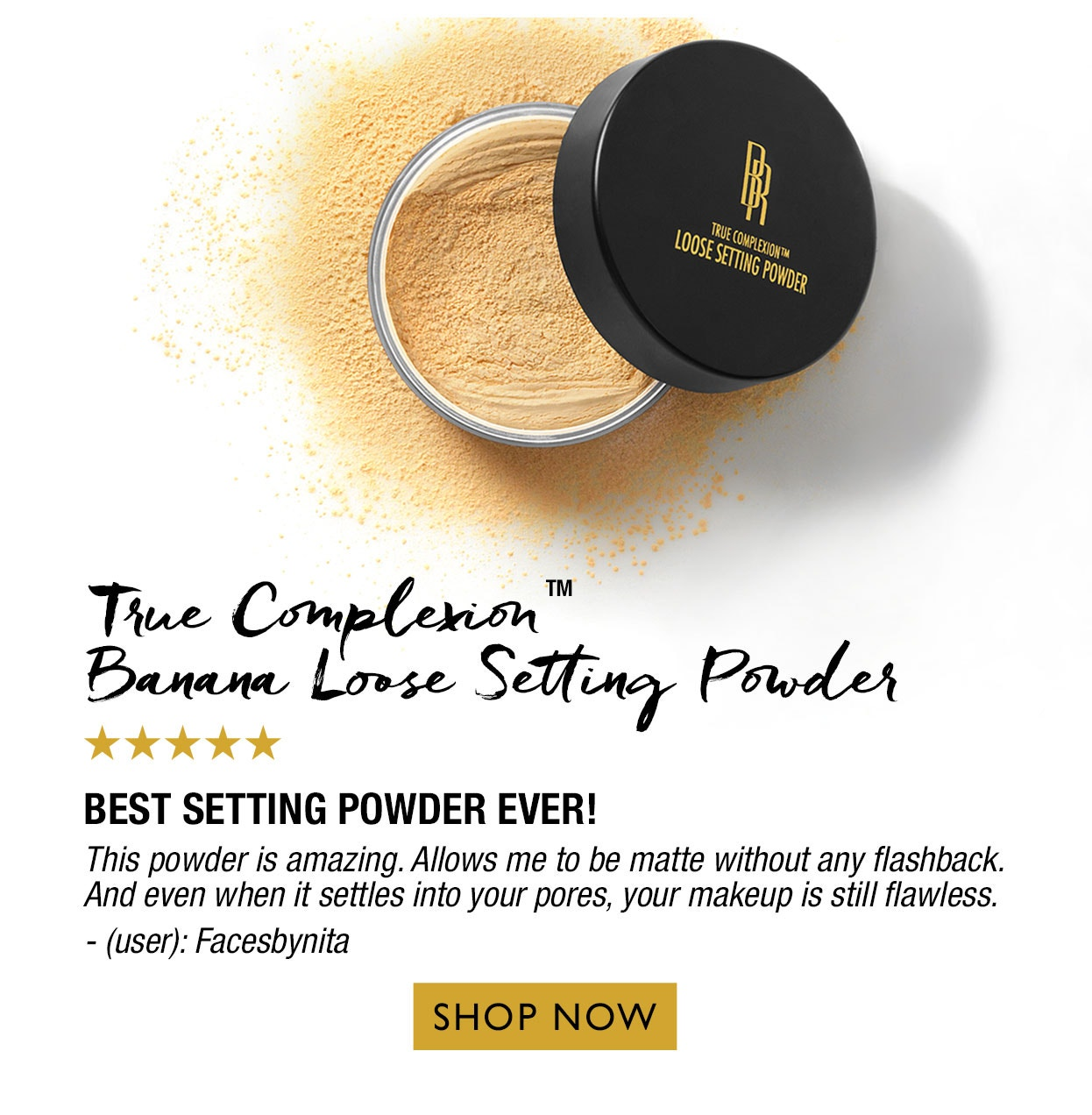 True Complexion Banana Loose Setting Powder | Best settin powder ever | This powder is amazing. Allows me to be matte without any flashback. And even when it settles into your pores, your makeup is still flawless | Click Here to Shop Now.