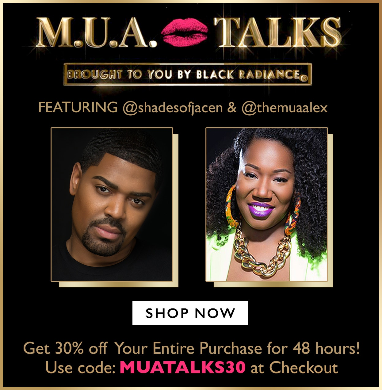 MUA Talks - Get 30% off Your Entire Purchase for 48 hours! Use Code: MUATALKS30