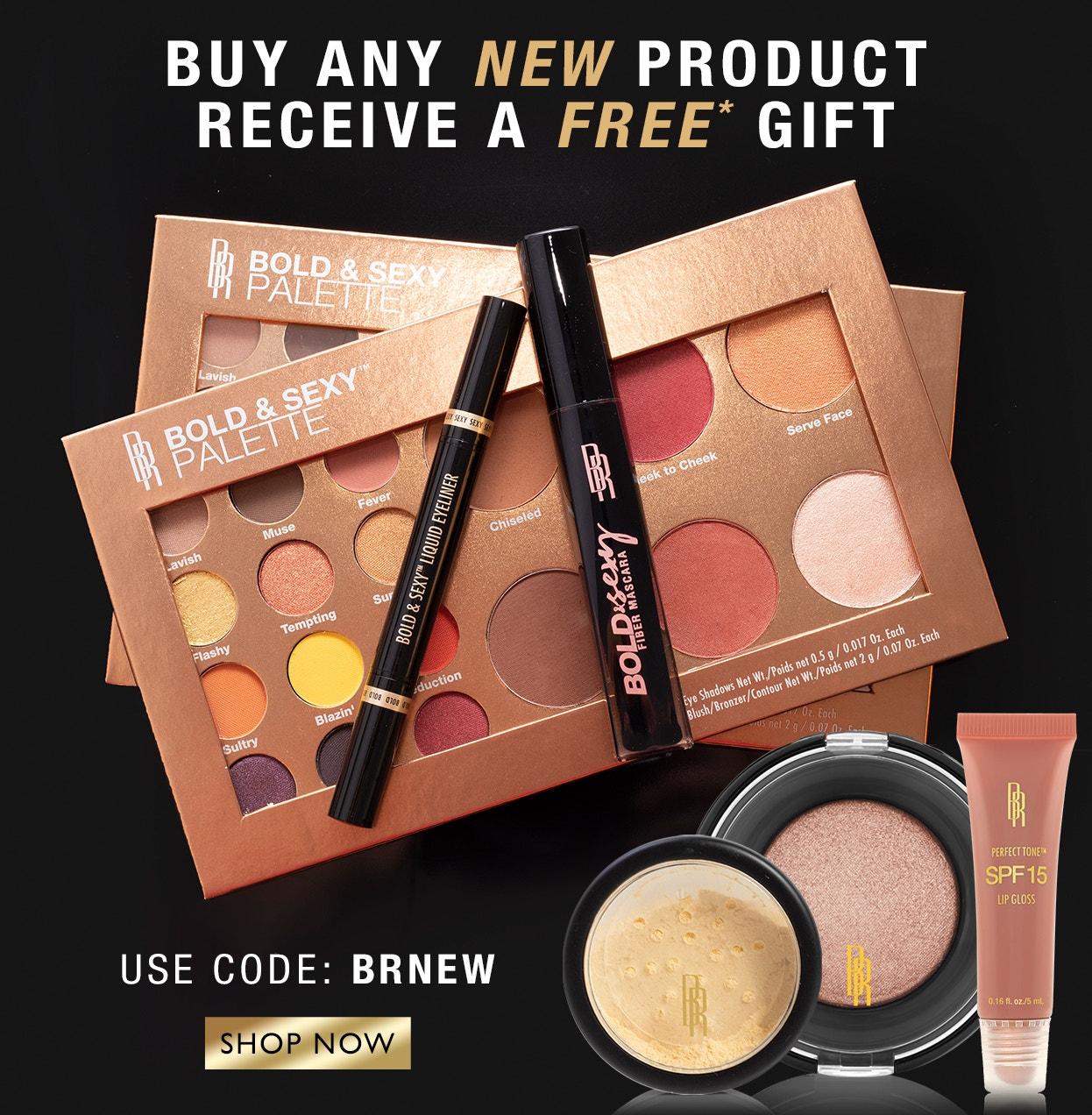 But Any New Product Receive a Free Gift | Use Code: BRNEW | Shop now!