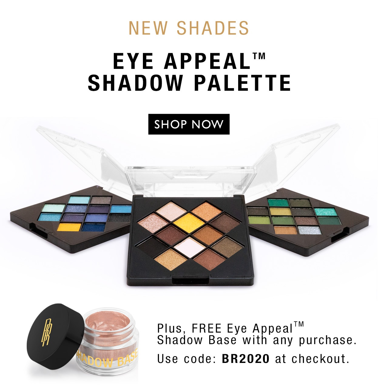 New Shades! Eye Appeal Shadow Palette | Plus, Free gift with any purchase | Use code: BR2020