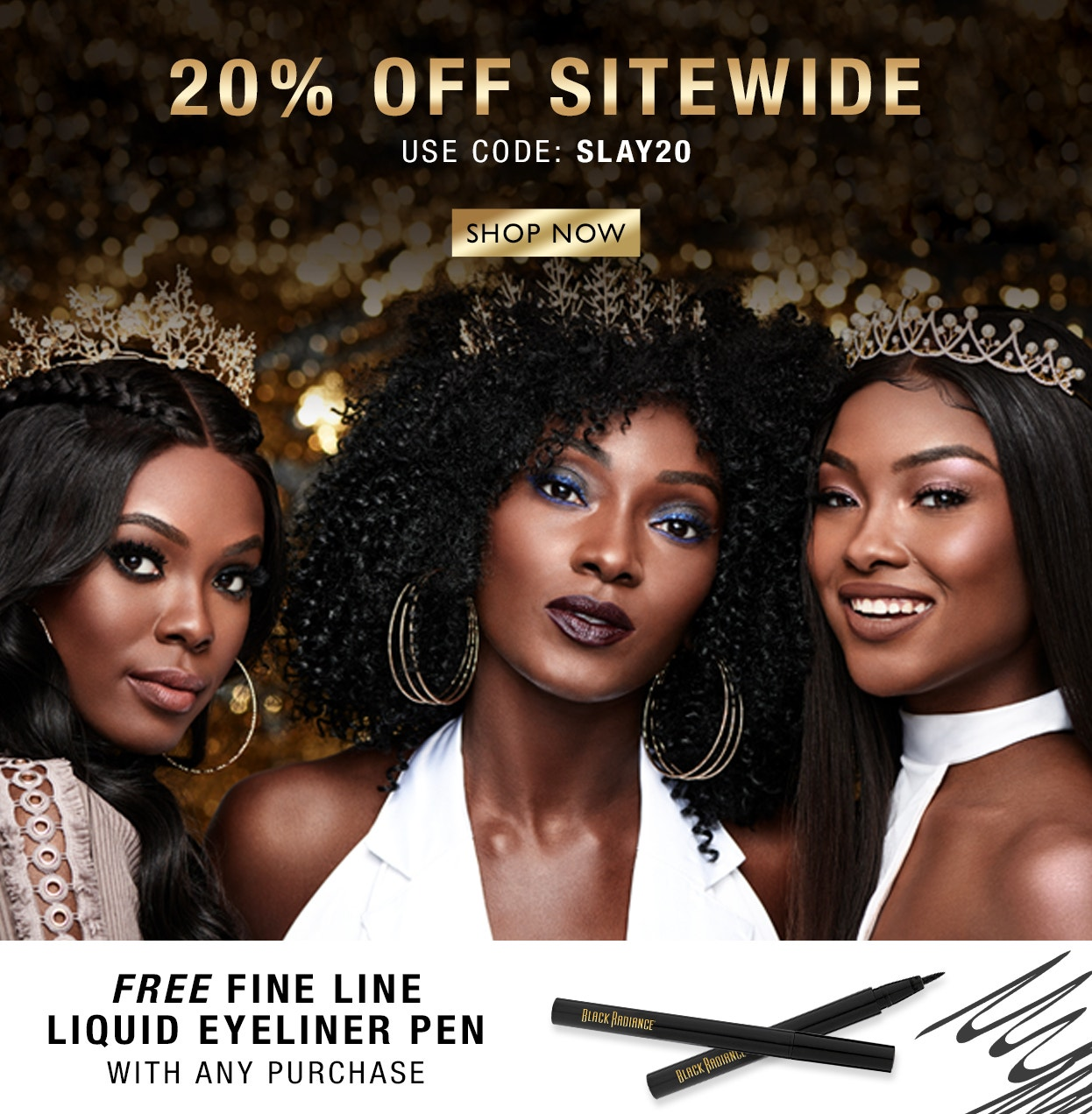 20 Off Sitewide + Free Fine Line Liquid Eyeliner w/ any purchase   Use Code: SLAY20