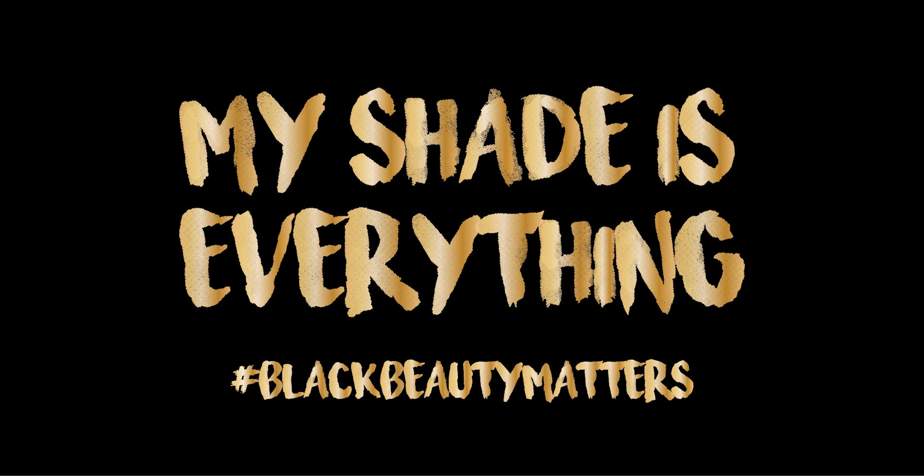 My Shade Is Everything #BlackBeautyMatters - Gold text with black background